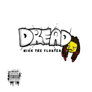 Nick The Floater – DREAD, New Mixtape